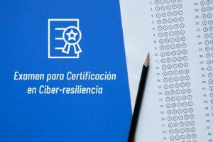 Examen para Certificación en Ciber-resiliencia