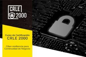 Curso: CRLE 2000, Ciber-resiliencia para Continuidad de Negocio